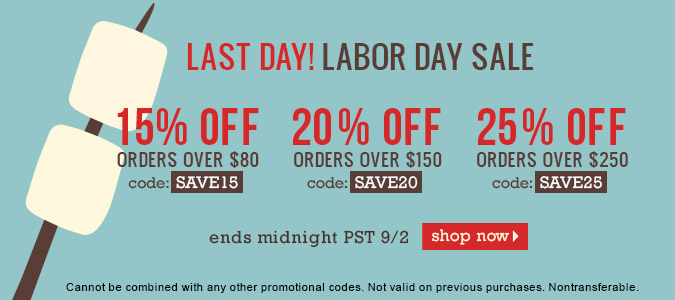 Labor Day Sale! 15% off $80, 20% off $150, 25% off $250