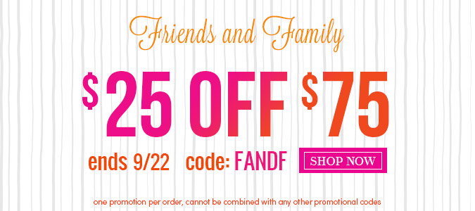Friends and Family: $25 off $75